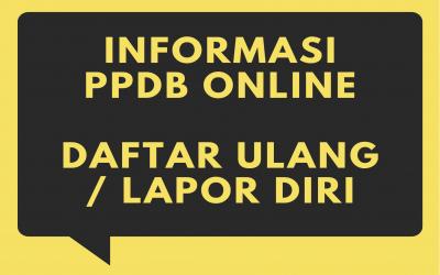 INFORMASI PELAKSANAAN DAFTAR ULANG PPDB ONLINE TAHUN PELAJARAN 2021/2022